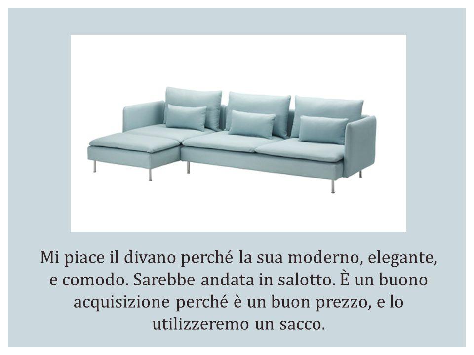 Mi piace il divano perché la sua moderno, elegante, e comodo. Sarebbe andata in salotto. È un buono acquisizione perché è un buon prezzo, e lo utilizz
