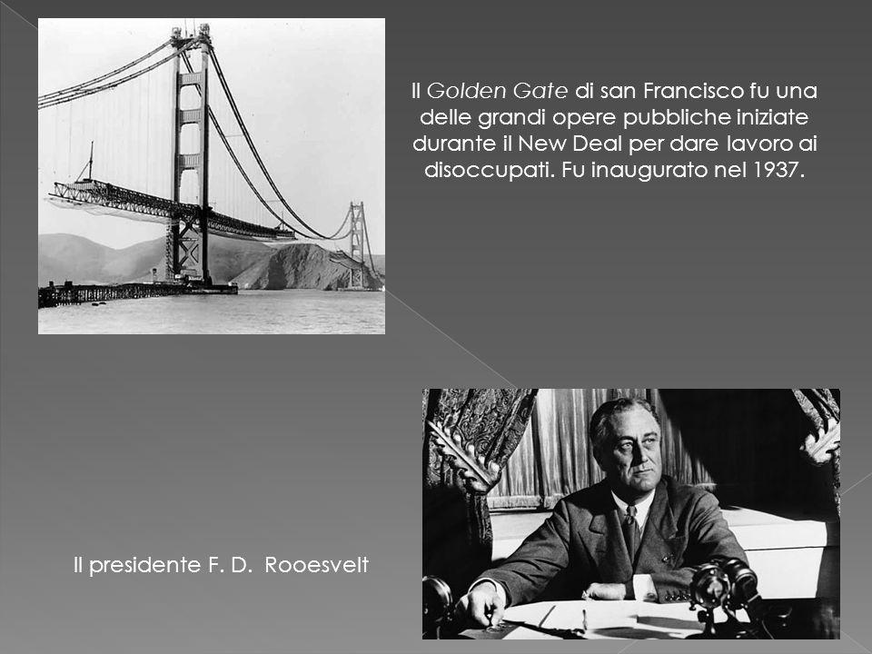 Il Golden Gate di san Francisco fu una delle grandi opere pubbliche iniziate durante il New Deal per dare lavoro ai disoccupati. Fu inaugurato nel 193