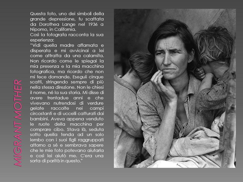 Questa foto, uno dei simboli della grande depressione, fu scattata da Dorothea Lange nel 1936 a Nipomo, in California. Così la fotografa racconta la s