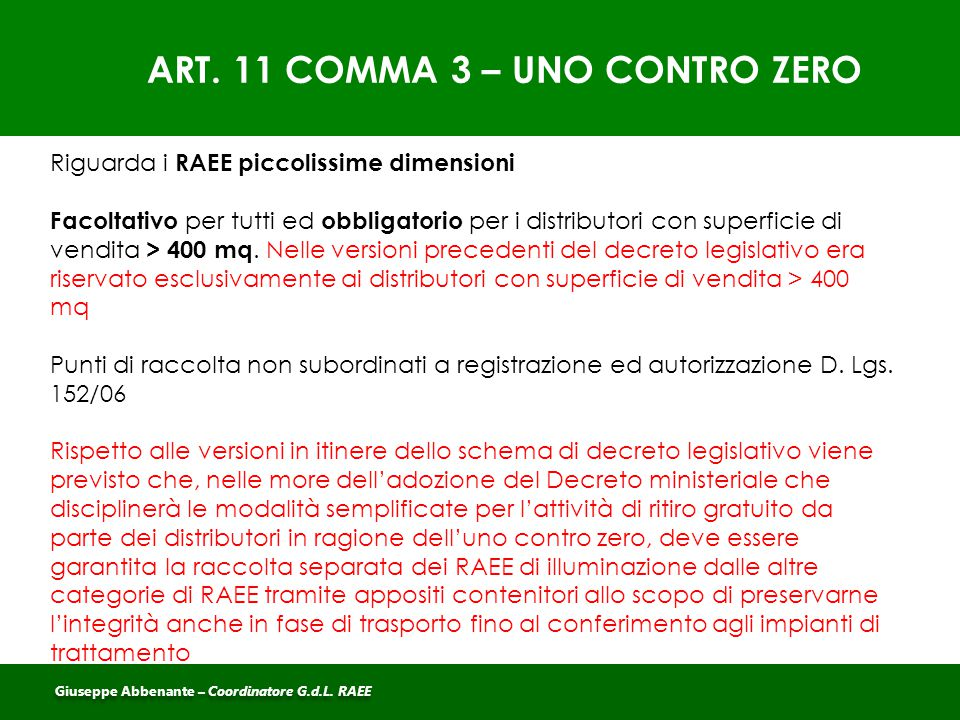 ART. 11 COMMA 3 – UNO CONTRO ZERO Riguarda i RAEE piccolissime dimensioni Facoltativo per tutti ed obbligatorio per i distributori con superficie di v