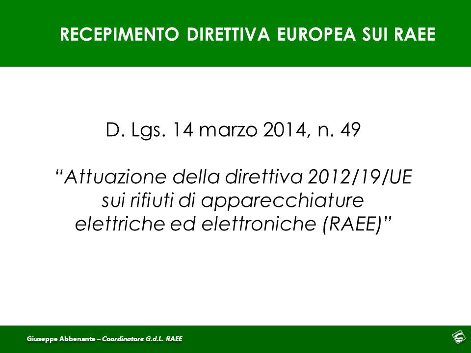 """RECEPIMENTO DIRETTIVA EUROPEA SUI RAEE Giuseppe Abbenante – Coordinatore G.d.L. RAEE D. Lgs. 14 marzo 2014, n. 49 """"Attuazione della direttiva 2012/19/"""