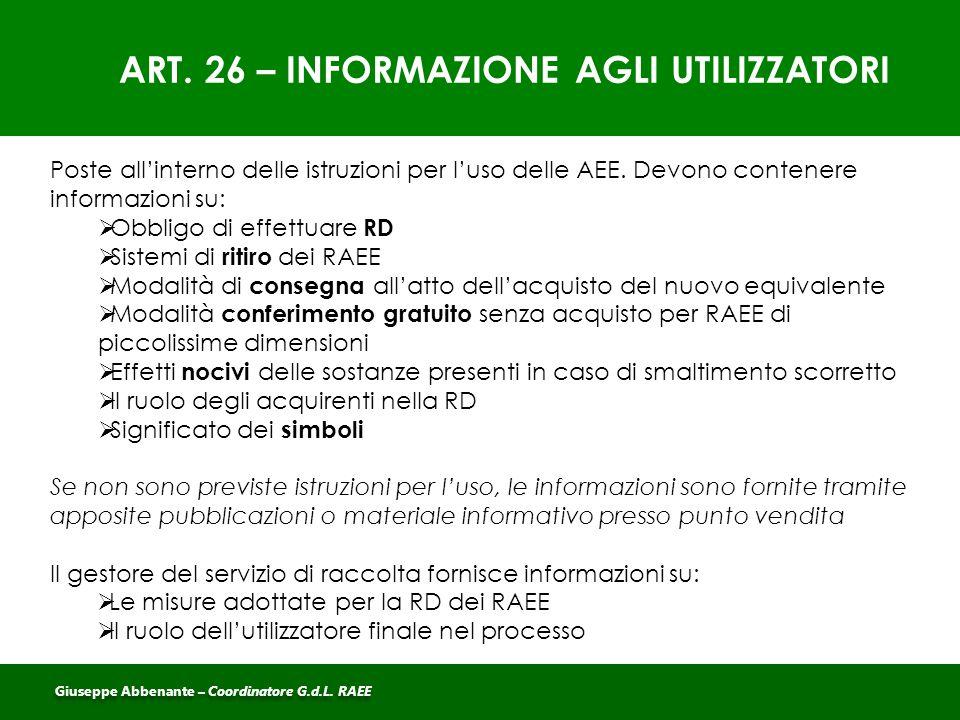 ART. 26 – INFORMAZIONE AGLI UTILIZZATORI Poste all'interno delle istruzioni per l'uso delle AEE. Devono contenere informazioni su:  Obbligo di effett