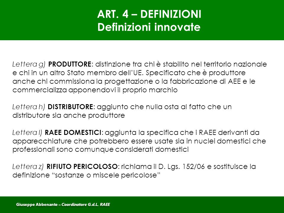 ART. 4 – DEFINIZIONI Definizioni innovate Lettera g) PRODUTTORE : distinzione tra chi è stabilito nel territorio nazionale e chi in un altro Stato mem