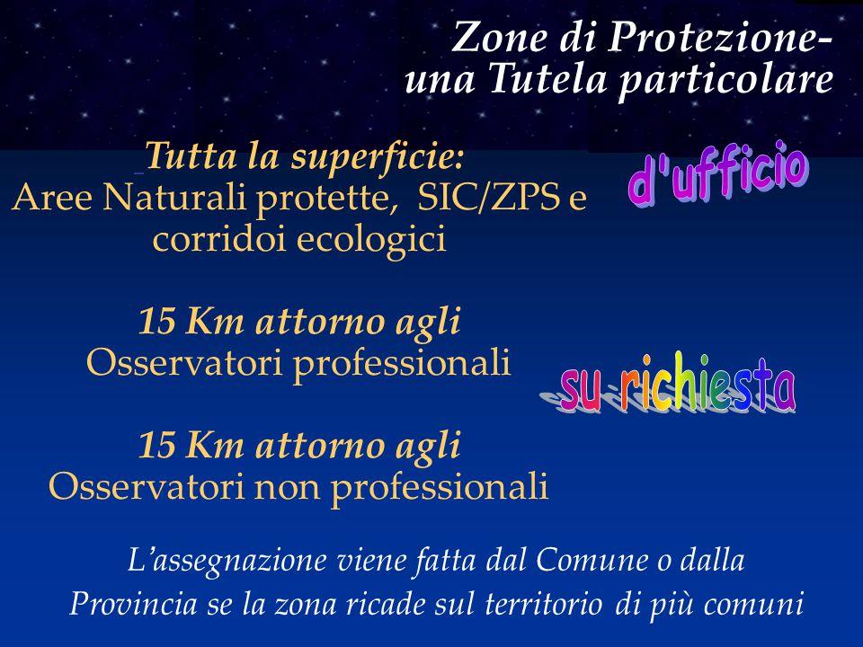 Tutta la superficie: Aree Naturali protette, SIC/ZPS e corridoi ecologici 15 Km attorno agli Osservatori professionali 15 Km attorno agli Osservatori