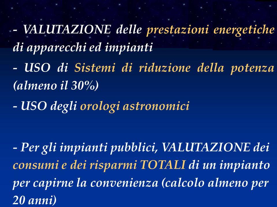 - VALUTAZIONE delle prestazioni energetiche di apparecchi ed impianti - USO di Sistemi di riduzione della potenza (almeno il 30%) - USO degli orologi