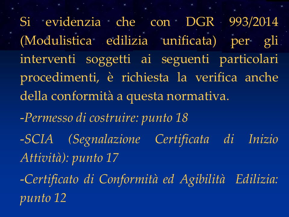 Si evidenzia che con DGR 993/2014 (Modulistica edilizia unificata) per gli interventi soggetti ai seguenti particolari procedimenti, è richiesta la ve