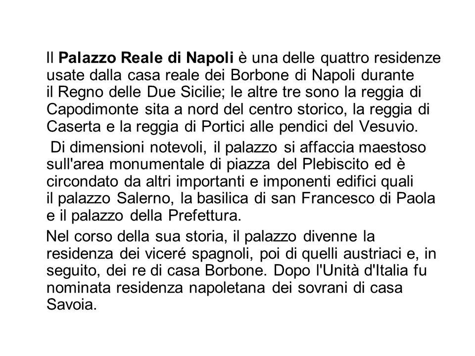 Il Palazzo Reale di Napoli è una delle quattro residenze usate dalla casa reale dei Borbone di Napoli durante il Regno delle Due Sicilie; le altre tre