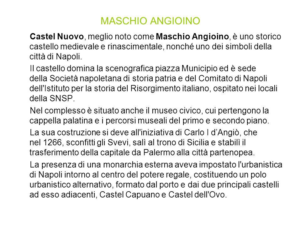 MASCHIO ANGIOINO Castel Nuovo, meglio noto come Maschio Angioino, è uno storico castello medievale e rinascimentale, nonché uno dei simboli della citt