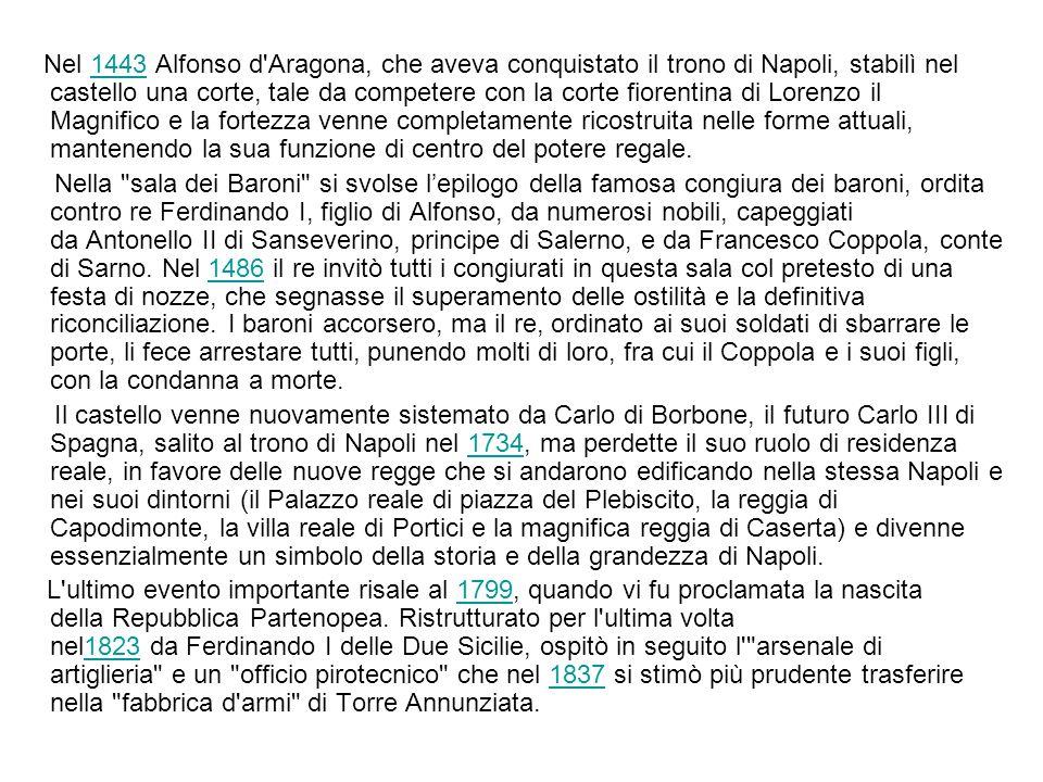 Nel 1443 Alfonso d'Aragona, che aveva conquistato il trono di Napoli, stabilì nel castello una corte, tale da competere con la corte fiorentina di Lor