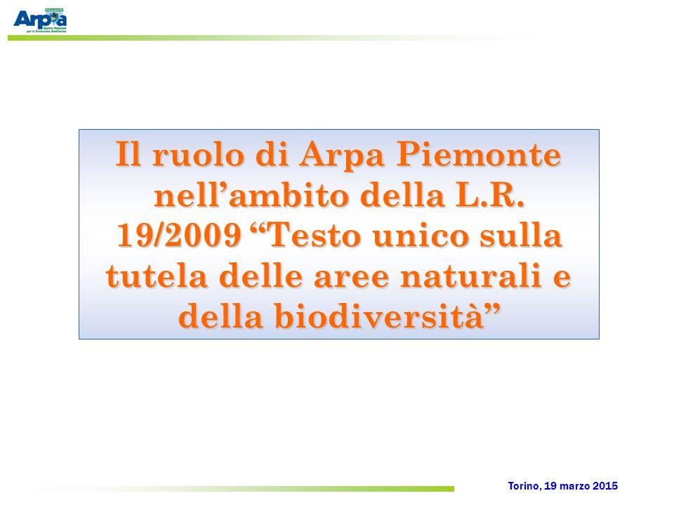 """Torino, 19 marzo 2015 Il ruolo di Arpa Piemonte nell'ambito della L.R. 19/2009 """"Testo unico sulla tutela delle aree naturali e della biodiversità"""""""