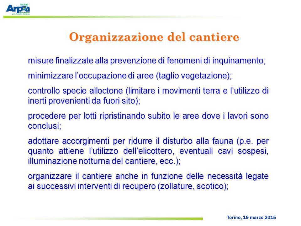 Torino, 19 marzo 2015 Organizzazione del cantiere misure finalizzate alla prevenzione di fenomeni di inquinamento; minimizzare l'occupazione di aree (