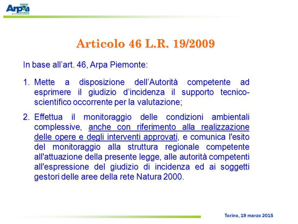Torino, 19 marzo 2015 Articolo 46 L.R. 19/2009 In base all'art. 46, Arpa Piemonte: 1.Mette a disposizione dell'Autorità competente ad esprimere il giu