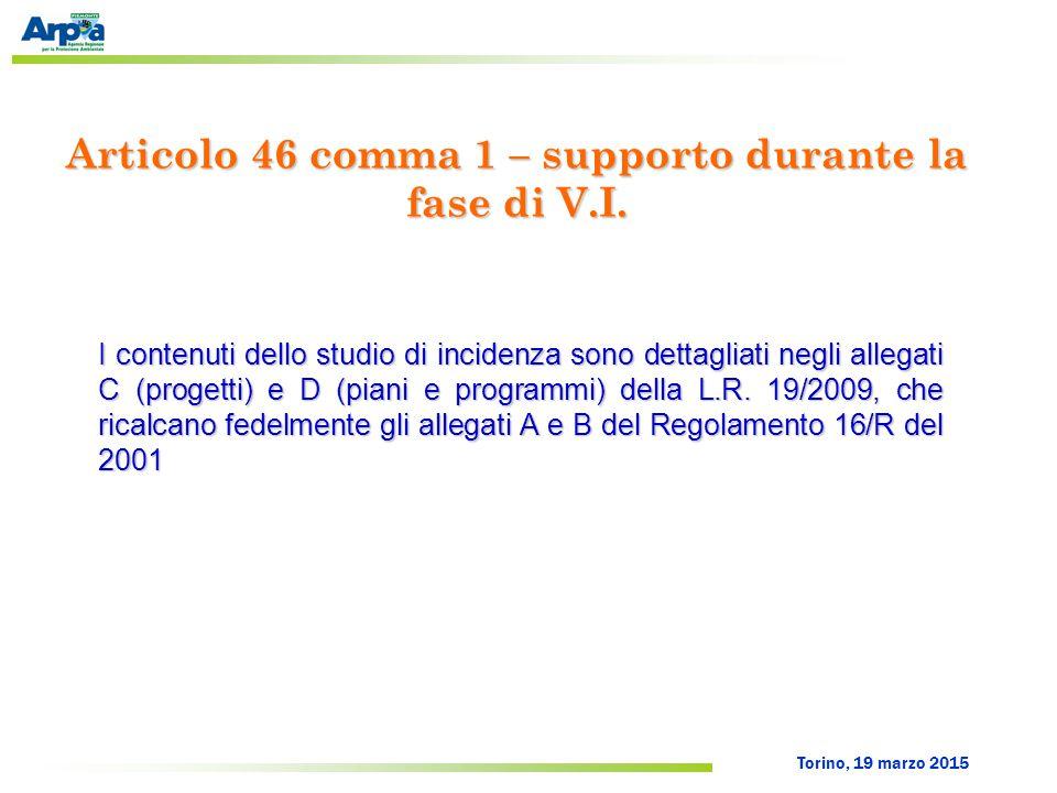 Torino, 19 marzo 2015 Articolo 46 comma 1 – supporto durante la fase di V.I. I contenuti dello studio di incidenza sono dettagliati negli allegati C (