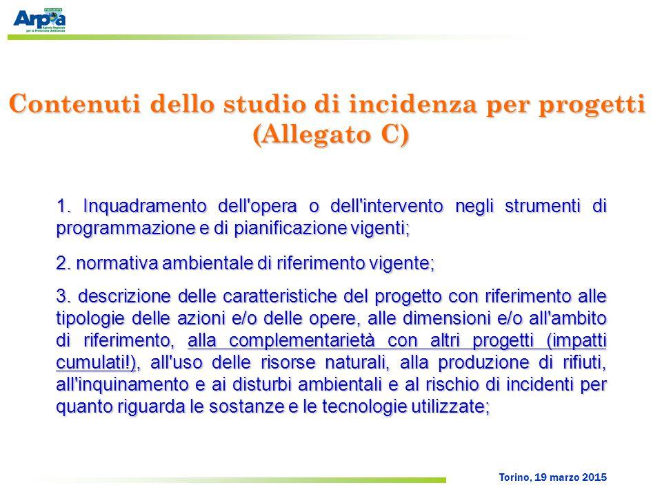 Torino, 19 marzo 2015 Contenuti dello studio di incidenza per progetti (Allegato C) 1. Inquadramento dell'opera o dell'intervento negli strumenti di p