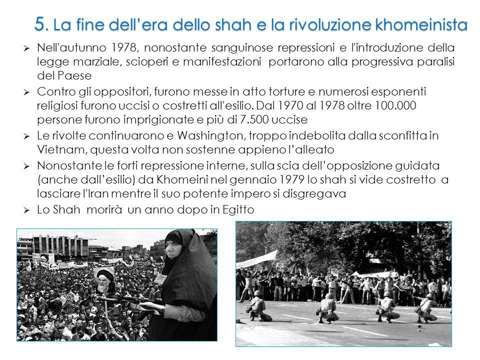 5. La fine dell'era dello shah e la rivoluzione khomeinista  Nell'autunno 1978, nonostante sanguinose repressioni e l'introduzione della legge marzia