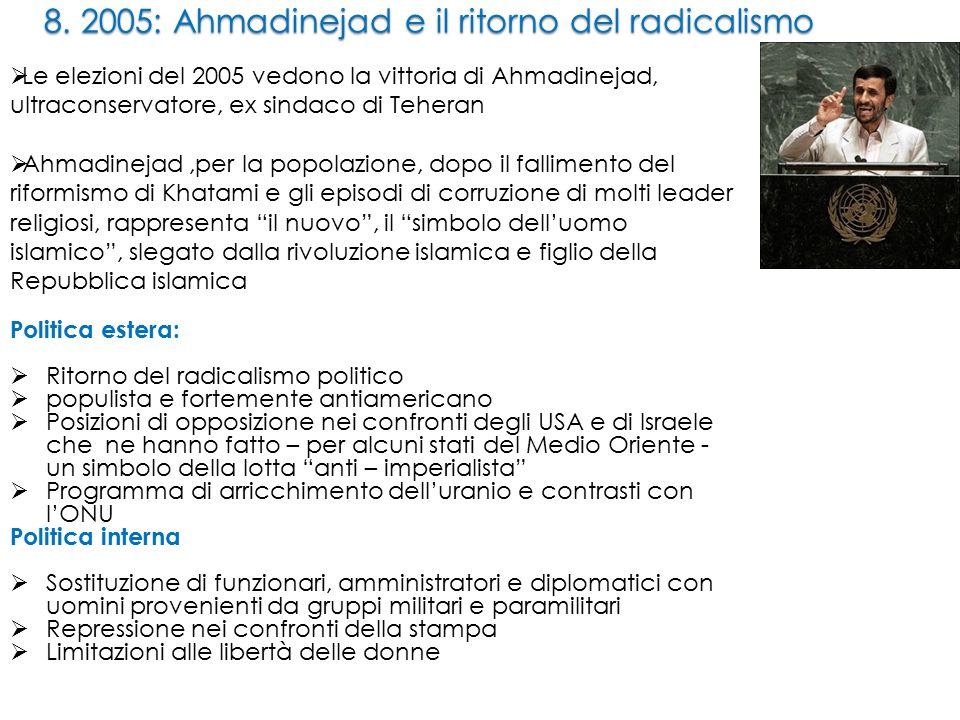 8. 2005: Ahmadinejad e il ritorno del radicalismo  Le elezioni del 2005 vedono la vittoria di Ahmadinejad, ultraconservatore, ex sindaco di Teheran 