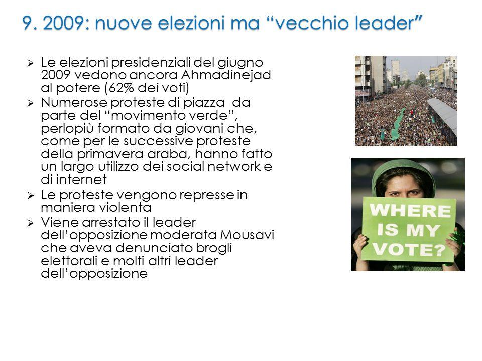 """9. 2009: nuove elezioni ma """"vecchio leader """"  Le elezioni presidenziali del giugno 2009 vedono ancora Ahmadinejad al potere (62% dei voti)  Numerose"""