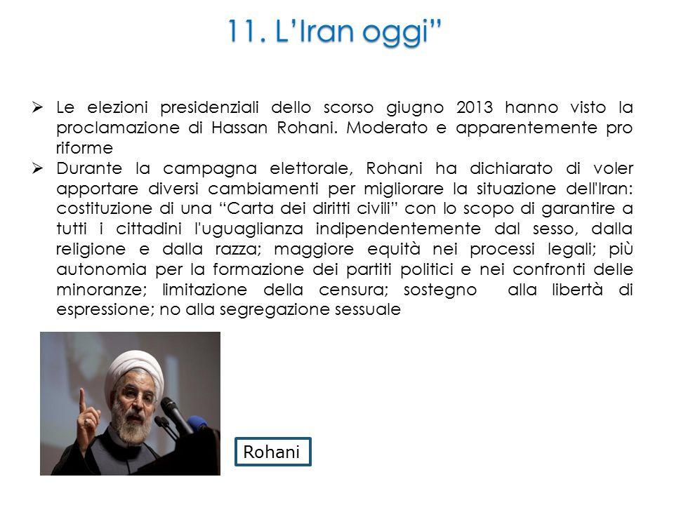 """11. L'Iran oggi""""  Le elezioni presidenziali dello scorso giugno 2013 hanno visto la proclamazione di Hassan Rohani. Moderato e apparentemente pro rif"""