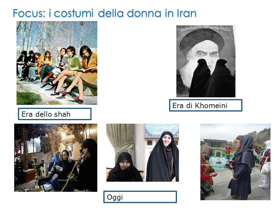 Focus: i costumi della donna in Iran Era dello shah Era di Khomeini Oggi