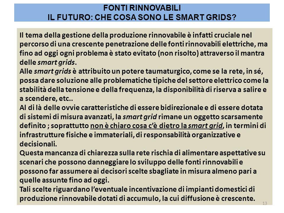 Il tema della gestione della produzione rinnovabile è infatti cruciale nel percorso di una crescente penetrazione delle fonti rinnovabili elettriche, ma fino ad oggi ogni problema è stato evitato (non risolto) attraverso il mantra delle smart grids.