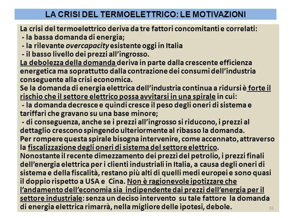 La crisi del termoelettrico deriva da tre fattori concomitanti e correlati: - la bassa domanda di energia; - la rilevante overcapacity esistente oggi in Italia - il basso livello dei prezzi all'ingrosso.