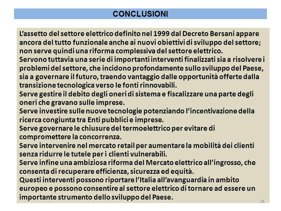 L'assetto del settore elettrico definito nel 1999 dal Decreto Bersani appare ancora del tutto funzionale anche ai nuovi obiettivi di sviluppo del settore; non serve quindi una riforma complessiva del settore elettrico.