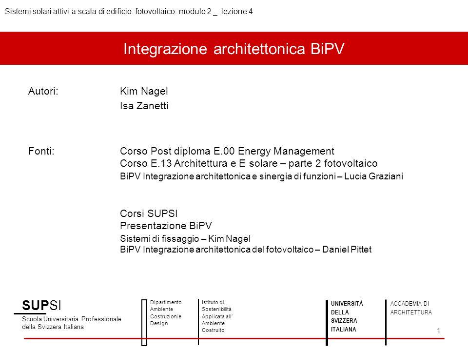 Integrazione architettonica BiPV Autori:Kim Nagel Isa Zanetti Fonti:Corso Post diploma E.00 Energy Management Corso E.13 Architettura e E solare – par