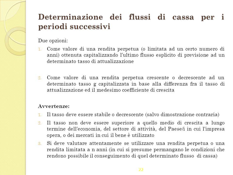 Determinazione dei flussi di cassa per i periodi successivi Due opzioni: 1. Come valore di una rendita perpetua (o limitata ad un certo numero di anni