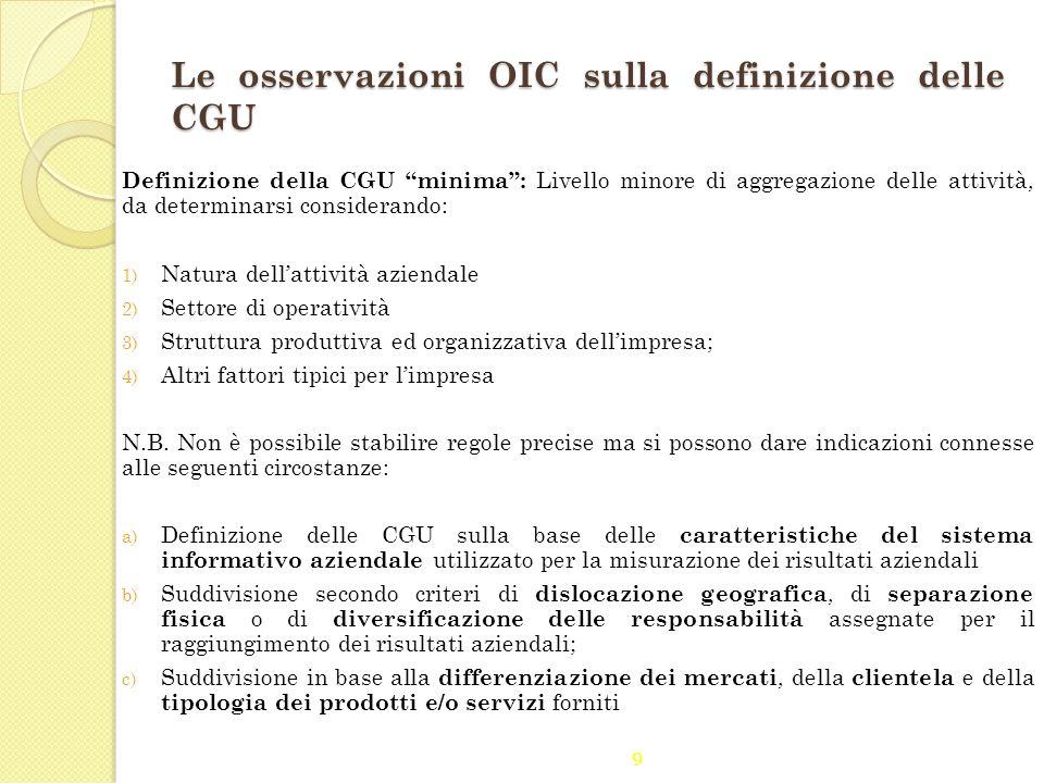 """9 Le osservazioni OIC sulla definizione delle CGU Definizione della CGU """"minima"""": Livello minore di aggregazione delle attività, da determinarsi consi"""