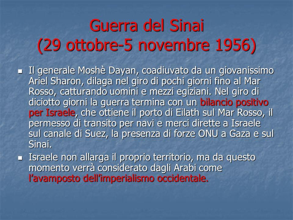 Guerra del Sinai (29 ottobre-5 novembre 1956) Il generale Moshè Dayan, coadiuvato da un giovanissimo Ariel Sharon, dilaga nel giro di pochi giorni fino al Mar Rosso, catturando uomini e mezzi egiziani.