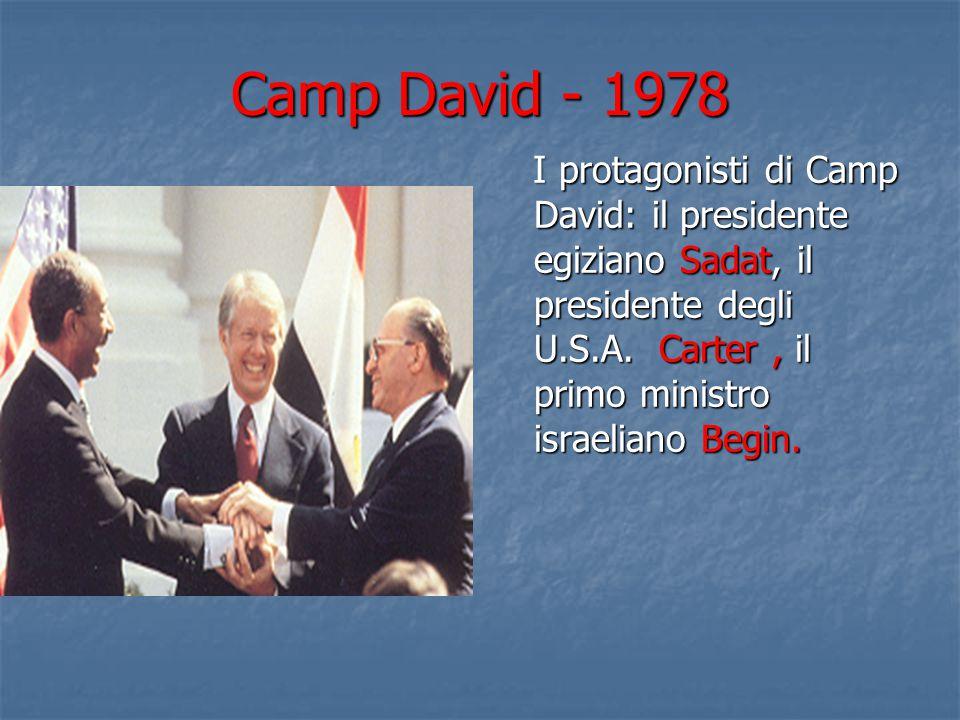 Camp David - 1978 I protagonisti di Camp David: il presidente egiziano Sadat, il presidente degli U.S.A.
