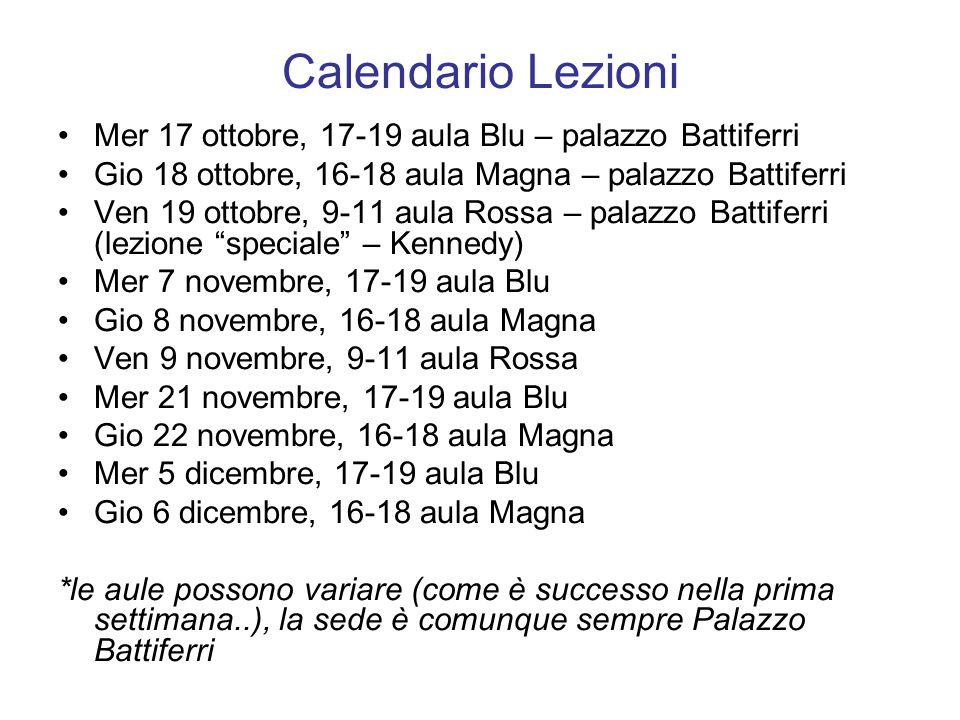 Calendario Lezioni Mer 17 ottobre, 17-19 aula Blu – palazzo Battiferri Gio 18 ottobre, 16-18 aula Magna – palazzo Battiferri Ven 19 ottobre, 9-11 aula