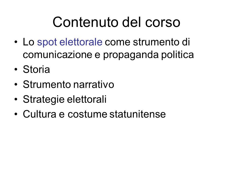Contenuto del corso Lo spot elettorale come strumento di comunicazione e propaganda politica Storia Strumento narrativo Strategie elettorali Cultura e