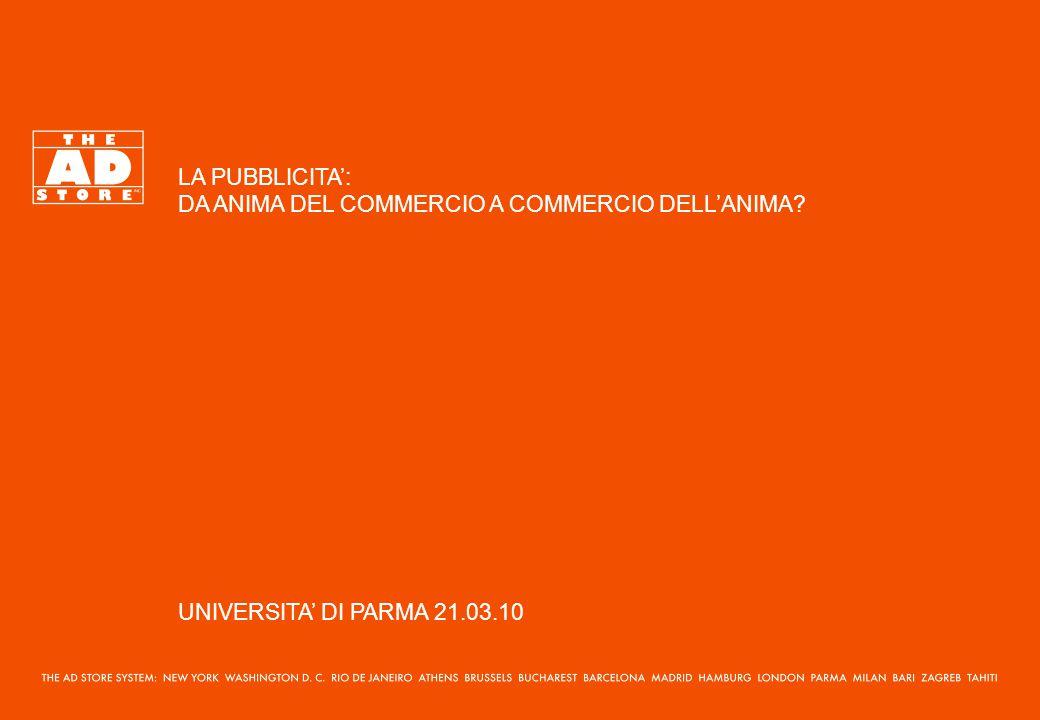 LA PUBBLICITA': DA ANIMA DEL COMMERCIO A COMMERCIO DELL'ANIMA? UNIVERSITA' DI PARMA 21.03.10
