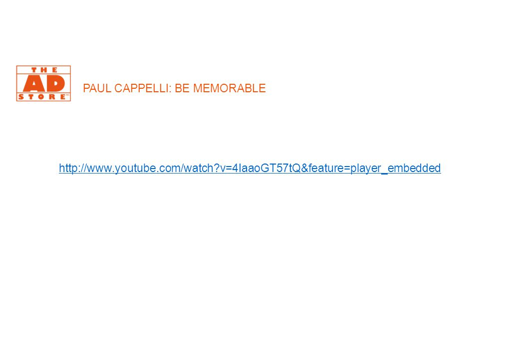 http://www.youtube.com/watch?v=4IaaoGT57tQ&feature=player_embedded PAUL CAPPELLI: BE MEMORABLE