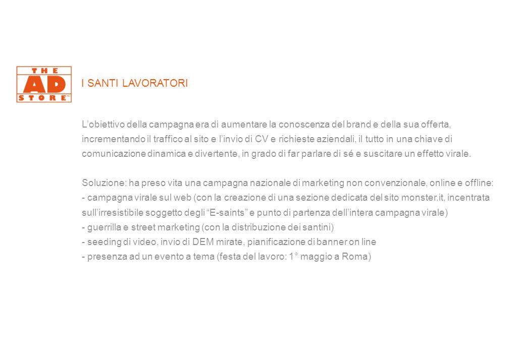 I SANTI LAVORATORI L'obiettivo della campagna era di aumentare la conoscenza del brand e della sua offerta, incrementando il traffico al sito e l'invio di CV e richieste aziendali, il tutto in una chiave di comunicazione dinamica e divertente, in grado di far parlare di sé e suscitare un effetto virale.