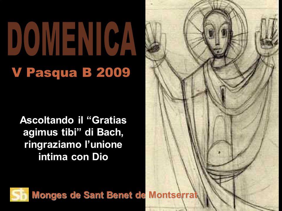 Monges de Sant Benet de Montserrat Ascoltando il Gratias agimus tibi di Bach, ringraziamo l'unione intima con Dio V Pasqua B 2009