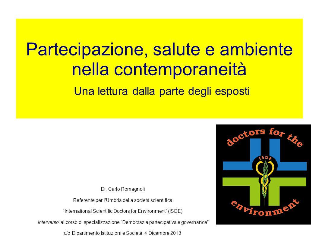 Partecipazione, salute e ambiente nella contemporaneità Una lettura dalla parte degli esposti Dr. Carlo Romagnoli Referente per l'Umbria della società