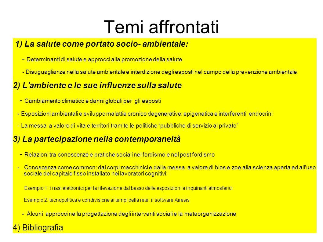 Temi affrontati 1) La salute come portato socio- ambientale: - Determinanti di salute e approcci alla promozione della salute - Disuguaglianze nella s
