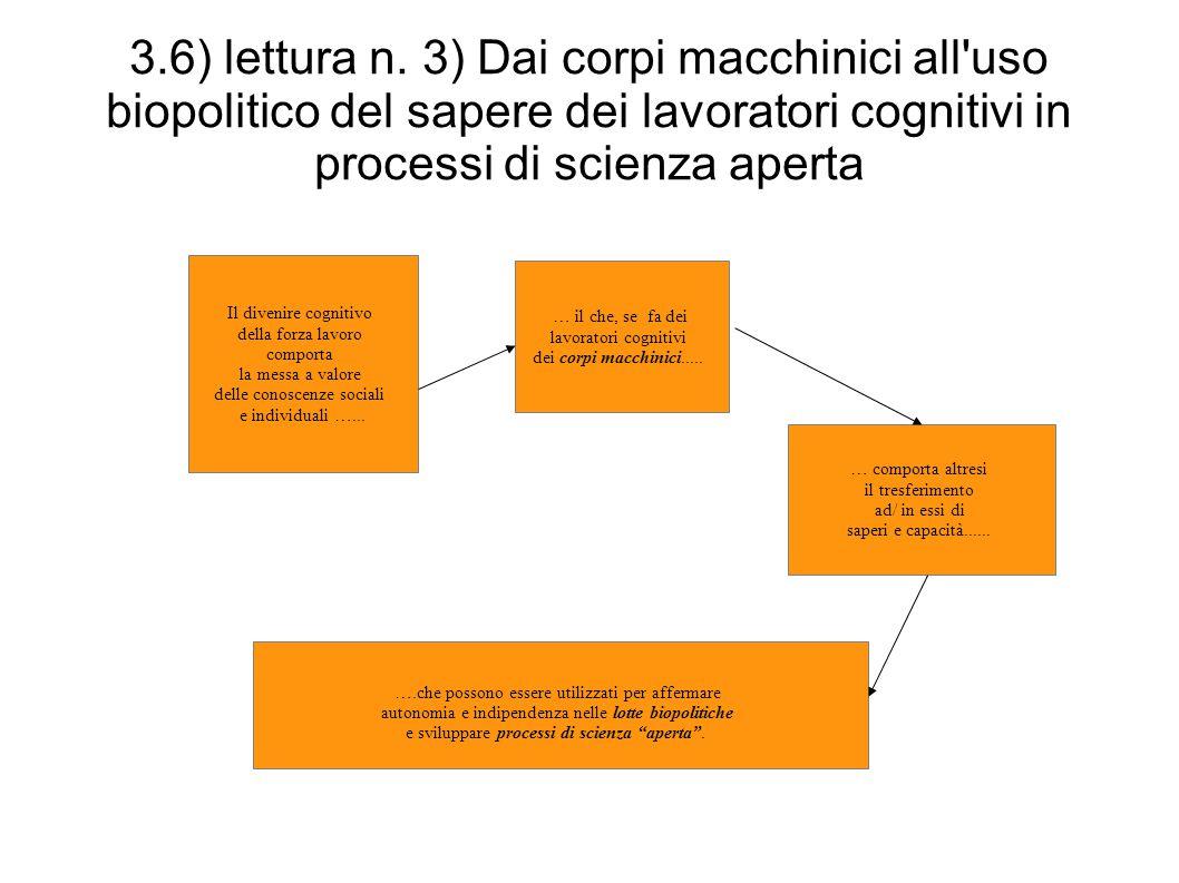 3.6) lettura n. 3) Dai corpi macchinici all'uso biopolitico del sapere dei lavoratori cognitivi in processi di scienza aperta Il divenire cognitivo de