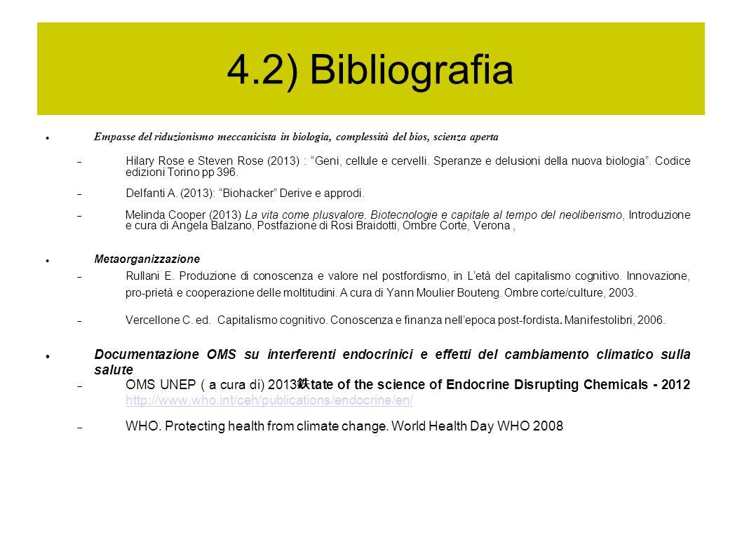 "4.2) Bibliografia Empasse del riduzionismo meccanicista in biologia, complessità del bios, scienza aperta  Hilary Rose e Steven Rose (2013) : ""Geni,"