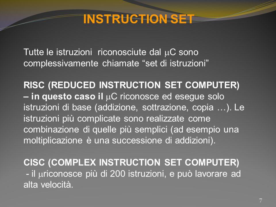 """INSTRUCTION SET 7 Tutte le istruzioni riconosciute dal  C sono complessivamente chiamate """"set di istruzioni"""" RISC (REDUCED INSTRUCTION SET COMPUTER)"""