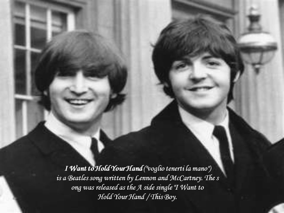 I Want to Hold Your Hand ( voglio tenerti la mano ) is a Beatles song written by Lennon and McCartney.