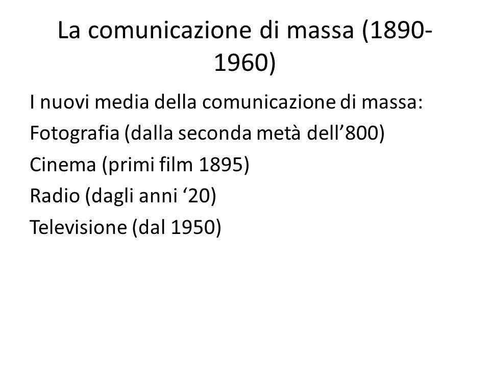 La comunicazione di massa (1890- 1960) I nuovi media della comunicazione di massa: Fotografia (dalla seconda metà dell'800) Cinema (primi film 1895) Radio (dagli anni '20) Televisione (dal 1950)