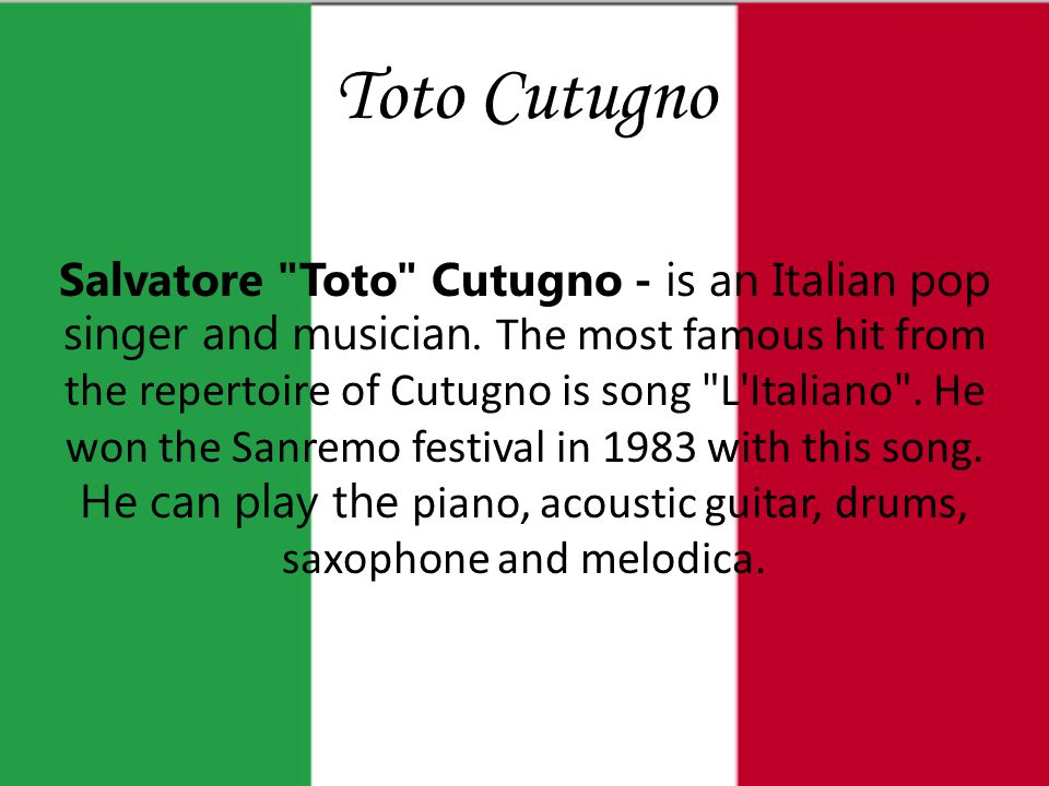 Toto Cutugno Salvatore Toto Cutugno - is an Italian pop singer and musician.