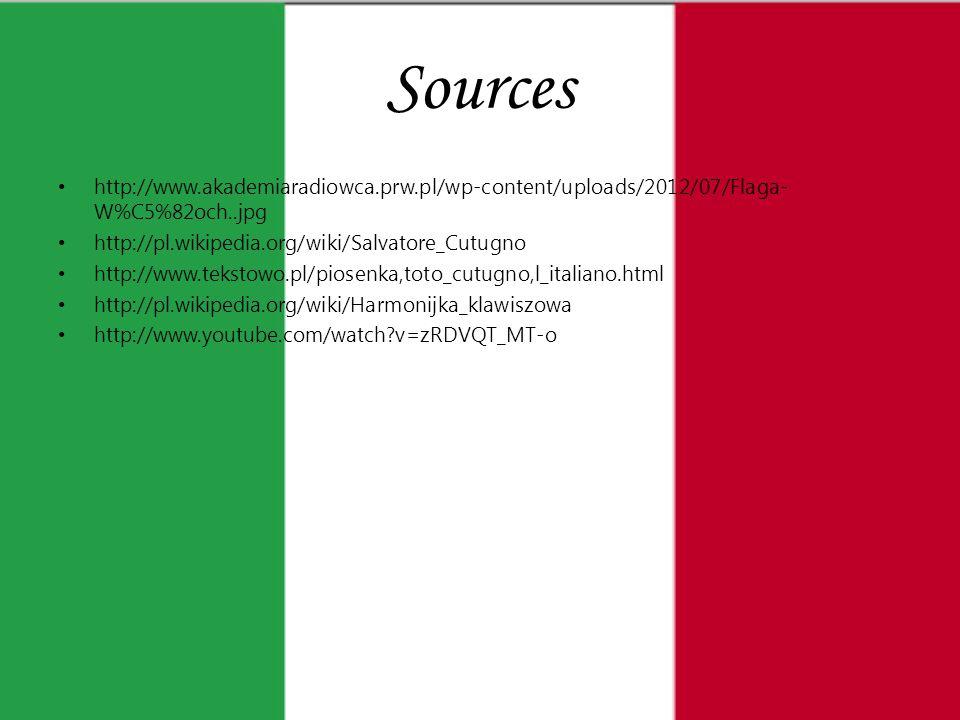 Sources http://www.akademiaradiowca.prw.pl/wp-content/uploads/2012/07/Flaga- W%C5%82och..jpg http://pl.wikipedia.org/wiki/Salvatore_Cutugno http://www.tekstowo.pl/piosenka,toto_cutugno,l_italiano.html http://pl.wikipedia.org/wiki/Harmonijka_klawiszowa http://www.youtube.com/watch?v=zRDVQT_MT-o