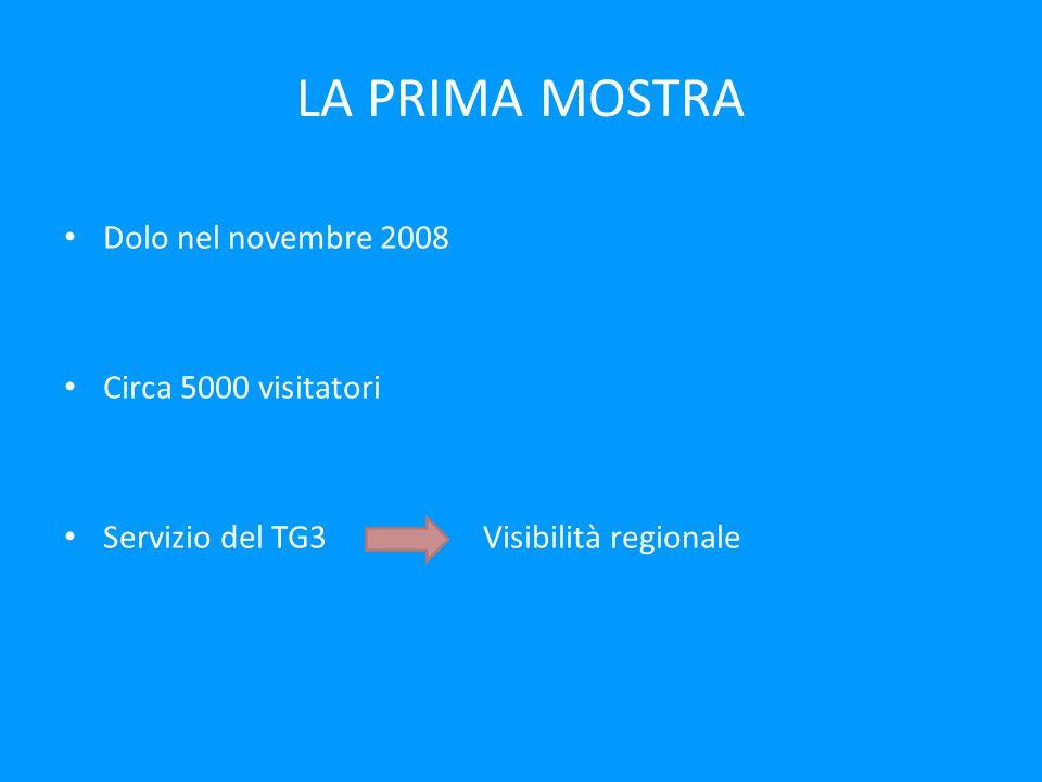LA PRIMA MOSTRA Dolo nel novembre 2008 Circa 5000 visitatori Servizio del TG3 Visibilità regionale