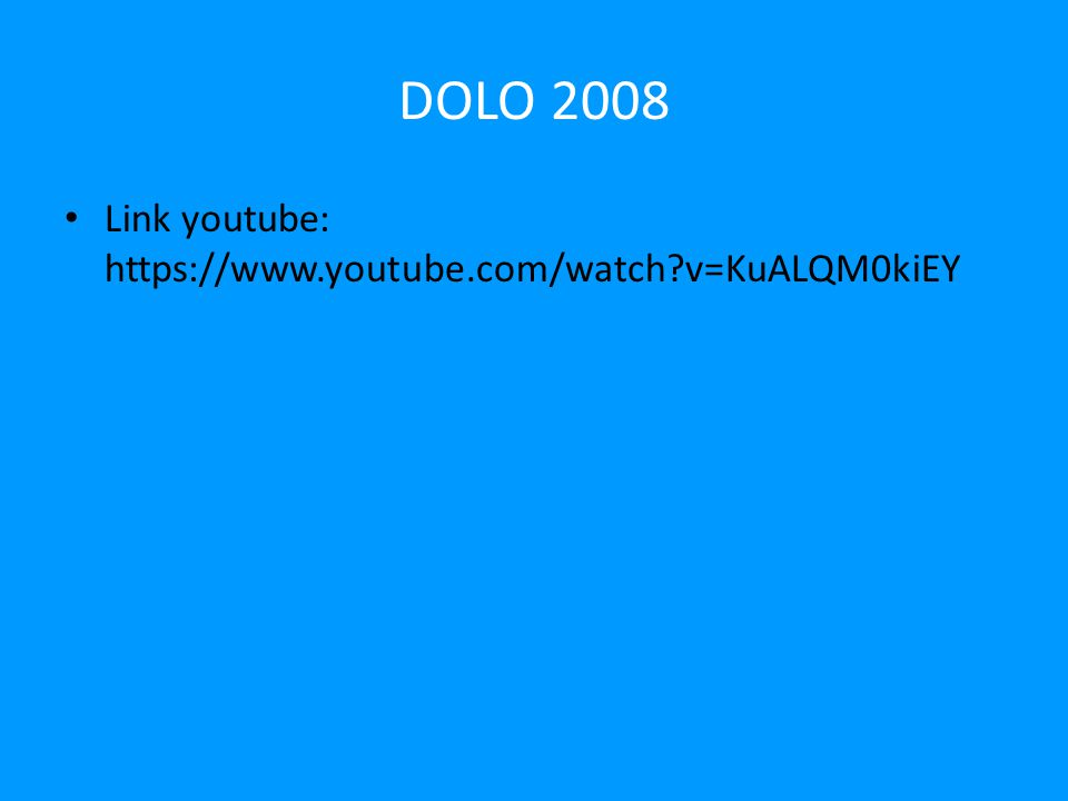 DOLO 2008 Link youtube: https://www.youtube.com/watch?v=KuALQM0kiEY