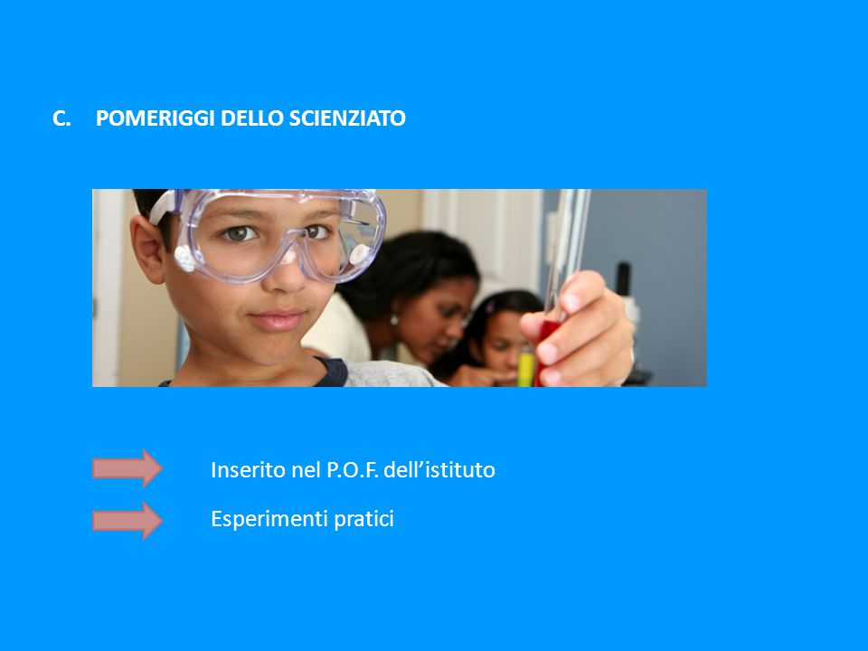 C.POMERIGGI DELLO SCIENZIATO Inserito nel P.O.F. dell'istituto Esperimenti pratici