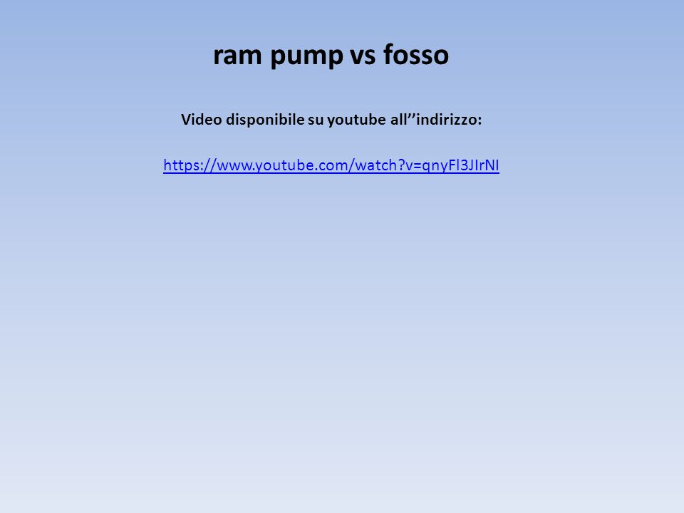 https://www.youtube.com/watch?v=qnyFl3JIrNI ram pump vs fosso Video disponibile su youtube all''indirizzo: